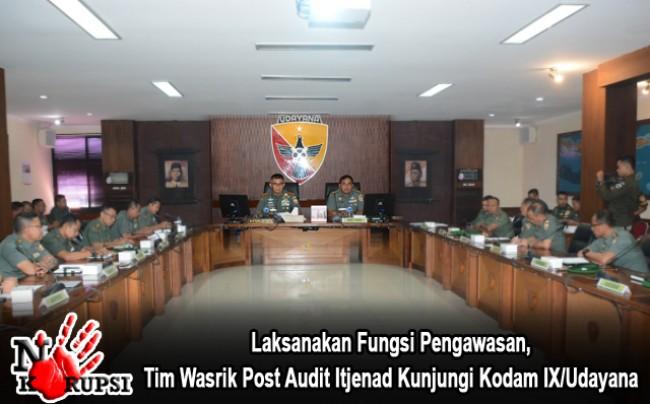 Laksanakan Fungsi Pengawasan, Tim Wasrik Post Audit Itjenad Kunjungi Kodam IX/Udayana
