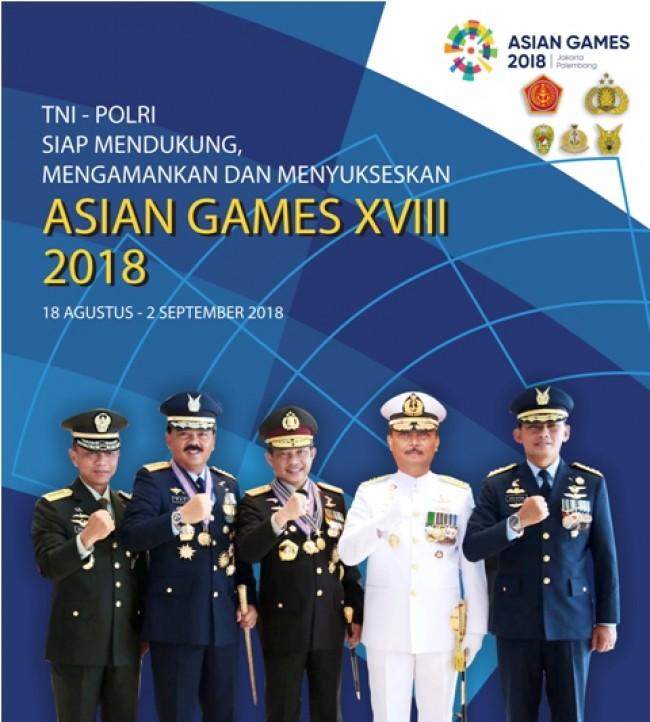 TNI-Polri Siap Mendukung, Mengamankan dan Menyukseskan Asian Games XVIII 2018